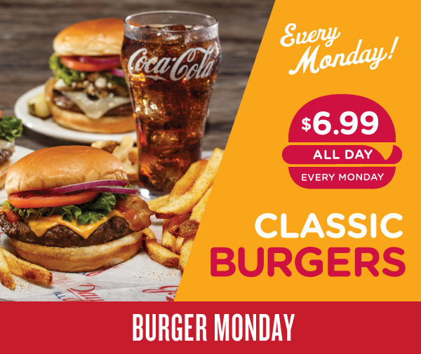 Classic Burgers $6.99 all day, every Monday