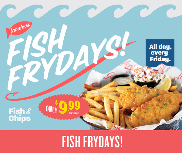 Fish Fry Fridays. Fish and chips for only $9.99. All day. Every Friday.