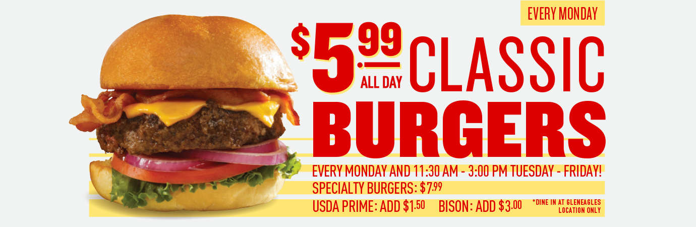 Classic Burgers. $5.99 all day, every Monday. Dine in at Gleneagles location only.